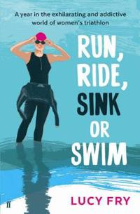 Run, ride, sink or swim - a year in the exhilarating and addictive world of