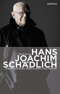 Hans Joachim Schadlich: Leben Zwischen Wirklichkeit Und Fiktion