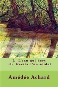 I, L'Eau Qui Dort - II, Recits D'Un Soldat