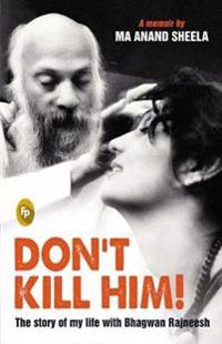 Dont kill him! - the story of my life with bhagwan rajneesh