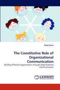 The Constitutive Role of Organizational Communication