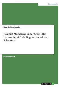 """Das Bild Munchens in Der Serie """"Die Hausmeisterin ALS Gegenentwurf Zur Schickeria"""