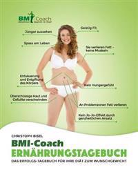 Das BMI-Coach Ernahrungstagebuch; Das Erfolgs-Tagebuch Fur Ihre Diat Zum Wunschgewicht