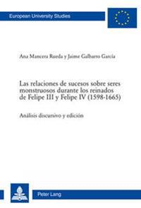 Las Relaciones de Sucesos Sobre Seres Monstruosos Durante Los Reinados de Felipe III y Felipe IV (1598-1665): Analisis Discursivo y Edicion