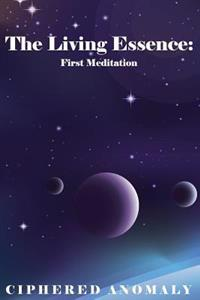 The Living Essence: First Meditation