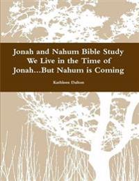 Jonah and Nahum Bible Study We Live in the Time of Jonah...but Nahum is Coming
