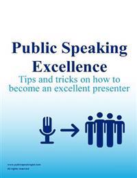 Public Speaking Excellence: Tips and Tricks on How to Become an Excellent Presenter