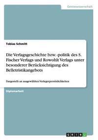 Die Verlagsgeschichte Bzw. -Politik Des S. Fischer Verlags Und Rowohlt Verlags Unter Besonderer Berucksichtigung Des Belletristikangebots