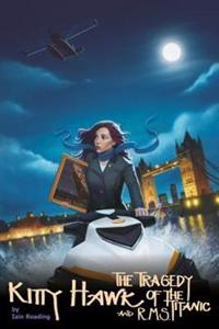 Kitty Hawk and the Tragedy of the RMS Titanic: Book Four of the Kitty Hawk Flying Detective Agency Series