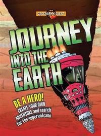 Journey Into the Earth: Be a Hero! Create Your Own Adventure and Journey to the Center of the Earth