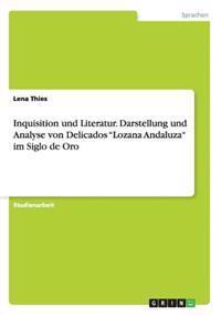 """Inquisition Und Literatur. Darstellung Und Analyse Von Delicados """"Lozana Andaluza"""" Im Siglo de Oro"""