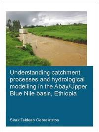 Understanding Catchment Processes and Hydrological Modelling in the Abay/Upper Blue Nile Basin, Ethiopia