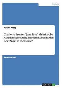 Charlotte Brontes Jane Eyre ALS Kritische Auseinandersetzung Mit Dem Rollenmodell Des Angel in the House