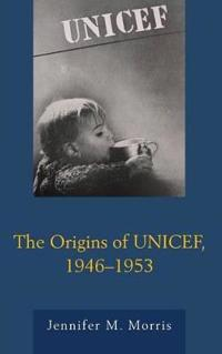 The Origins of UNICEF, 1946-1953