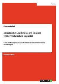 Moralische Legitimitat Im Spiegel Voelkerrechtlicher Legalitat