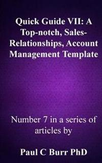 Quick Guide VII - A Top-Notch, Sales-Relationships, Account Management Template