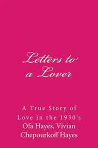 Letters to a Lover: A True Story of Love in the 1930's