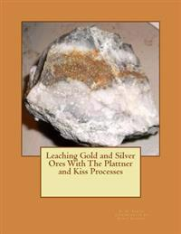 Leaching Gold and Silver Ores with the Plattner and Kiss Processes