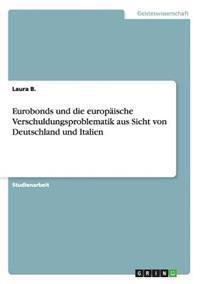 Eurobonds Und Die Europaische Verschuldungsproblematik Aus Sicht Von Deutschland Und Italien