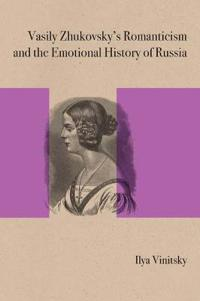 Vasily Zhukovsky's Romanticism and the Emotional History of Russia