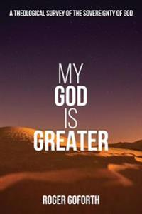 My God Is Greater: A Discourse on the Sovereignty of God
