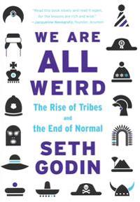 We Are All Weird: The Rise of Tribes and the End of Normal