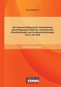 Die Steuerermassigung Fur Haushaltsnahe Beschaftigungsverhaltnisse, Haushaltsnahe Dienstleistungen Und Handwerkerleistungen Nach 35a Estg