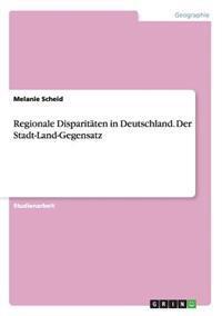 Regionale Disparitaten in Deutschland. Der Stadt-Land-Gegensatz