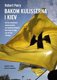 Bakom kulisserna i Kiev : Om hur amerikansk nykonservatism och ukrainsk nyn