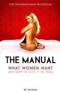 The Manual: What Women Want and How to Give It to Them