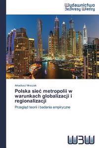 Polska Sie Metropolii W Warunkach Globalizacji I Regionalizacji