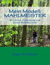 Mein Modell: Mahlmeister: Mit Einer Einleitung Von Josef Mahlmeister