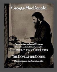 The Miracles of Our Lord & the Hope of the Gospel: Meditations on the Christian Life