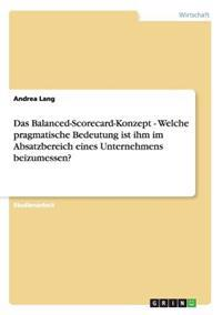 Das Balanced-Scorecard-Konzept - Welche Pragmatische Bedeutung Ist Ihm Im Absatzbereich Eines Unternehmens Beizumessen?