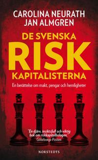 De svenska riskkapitalisterna : en berättelse om makt, pengar och hemligheter