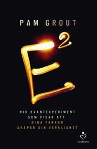 E i kvadrat : nio kvantexperiment som visar att dina tankar skapar din verk