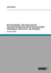 """Der Perserkonig - Die Frage Nach Der Verantwortung Des Xerxes Fur Den Persischen Fehlschlag in """"Die Perser Des Aischylos"""