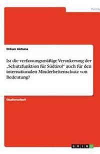 """Ist Die Verfassungsmaige Verankerung Der """"Schutzfunktion Fur Sudtirol Auch Fur Den Internationalen Minderheitenschutz Von Bedeutung?"""