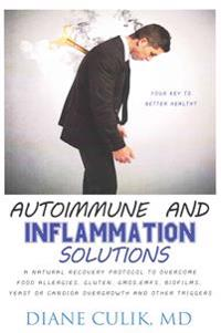 Autoimmune and Inflammation Solutions: A Natural Recovery Protocol to Overcome Food Allergies, Gluten, Gmos, Emfs, Biofilms, Yeast or Candida Overgrow