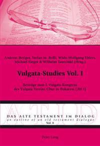 Vulgata-Studies Vol. I: Beitraege Zum I. Vulgata-Kongress Des Vulgata Vereins Chur in Bukarest (2013)