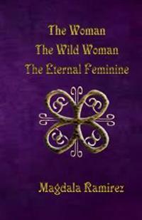 The Woman, the Wild Woman, the Eternal Feminine: Eternal Feminine