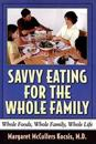 Savvy Eating for the Whole Family: Whole Foods, Whole Family, Whole Life