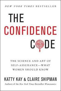 Confidence code - the science and art of self-assurance---what women should