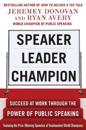 Speaker, Leader, Champion: Succeed at Work Through the Power of Public Speaking