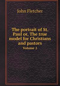 The Portrait of St. Paul Or, the True Model for Christians and Pastors Volume 2
