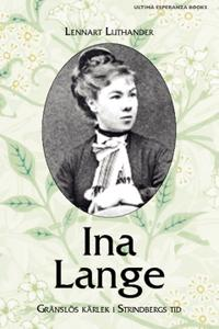 Ina Lange : gränslös kärlek i Strindbergs tid