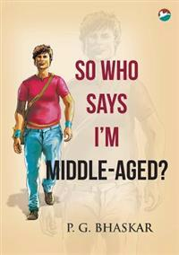 So Who Says I'm Middle-Aged?