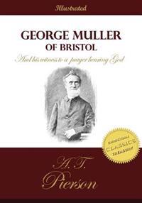 George Muller of Bristol and His Witness to a Prayer Hearing God: The Authorized Biography of the Man of Faith and Prayer