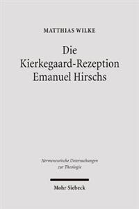 Die Kierkegaard-Rezeption Emanuel Hirschs: Eine Studie Uber Die Voraussetzungen Der Kommunikation Christlicher Wahrheit