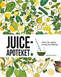 Juiceapoteket : juicer för styrka, rening och läkning